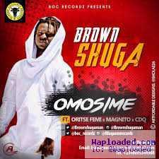 Brown Shuga - Omosime ft. CDQ, Magnito, Oritsefemi.